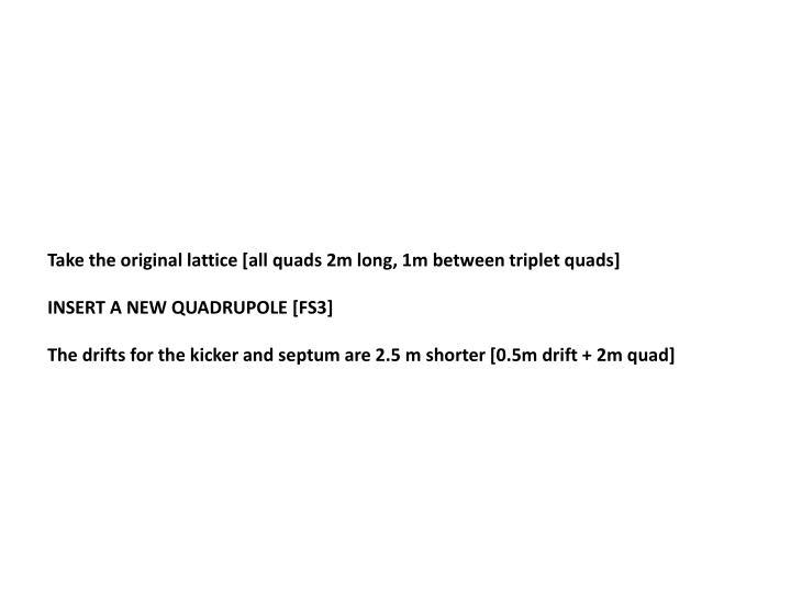Take the original lattice [all quads 2m long, 1m between triplet quads]