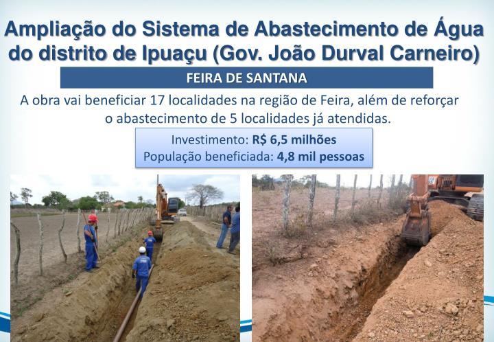 A obra vai beneficiar 17 localidades na região de Feira, além de reforçar o abastecimento de 5 localidades já atendidas.