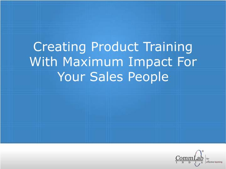 creating product training with maximum impact for your sales people n.