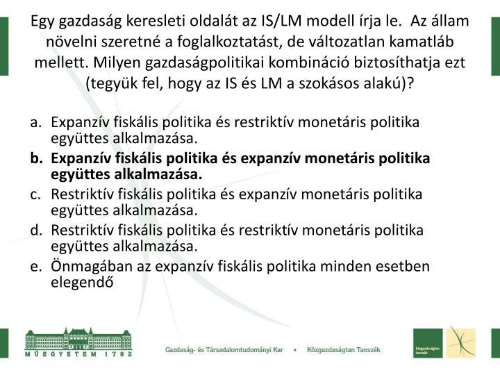 Egy gazdaság keresleti oldalát az IS/LM modell