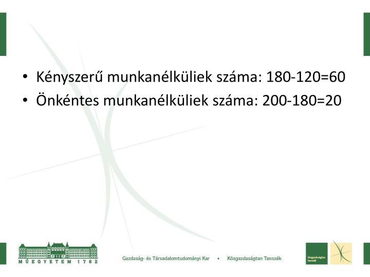 Kényszerű munkanélküliek száma: 180-120=60