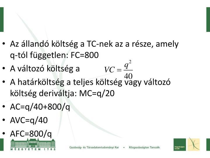 Az állandó költség a TC-nek az a része, amely q-tól független: FC=800