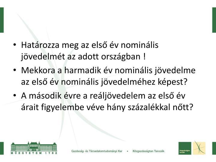 Határozza meg az első év nominális jövedelmét az adott országban !