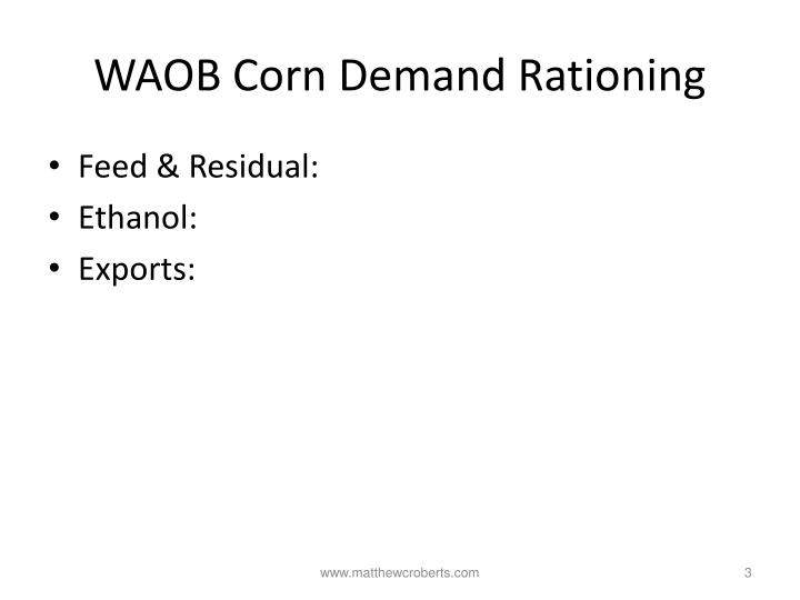 Waob corn demand rationing