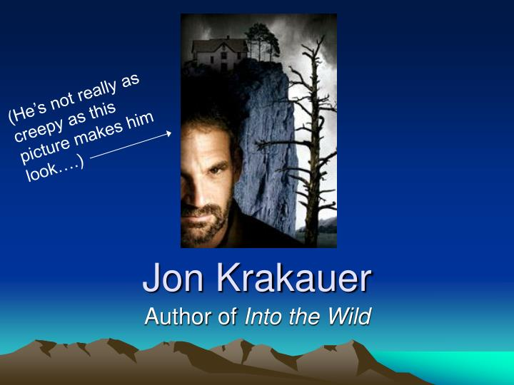 use of literary techniques by jon krakauer Despite announcing the tragic death of chris mccandless within the first paragraph of the proluge, jon krakauer manages to keep this young protagonists' spirit very much alive though the book and for ever engraved in the minds of his readers.