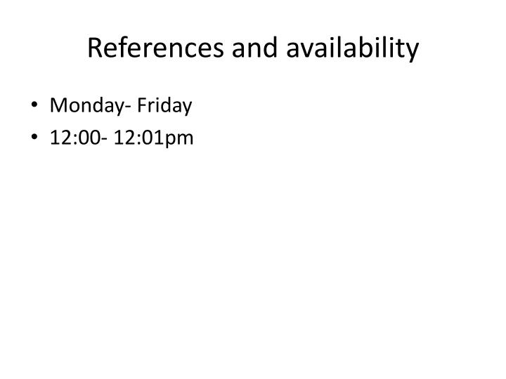 References and availability