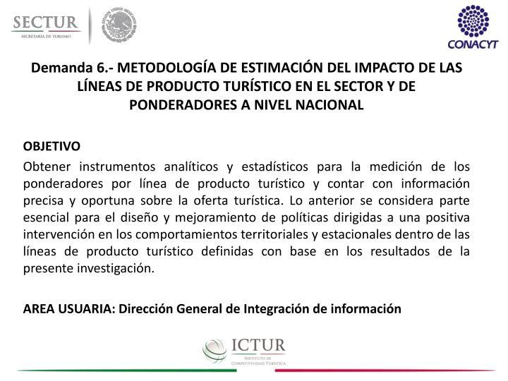 Demanda 6.- METODOLOGÍA DE ESTIMACIÓN DEL IMPACTO DE LAS LÍNEAS DE PRODUCTO TURÍSTICO EN EL SECTOR Y DE PONDERADORES A NIVEL NACIONAL