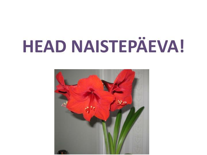 HEAD NAISTEPÄEVA!