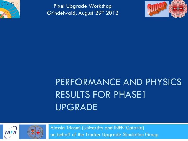 performance and physics results for phase1 upgrade n.