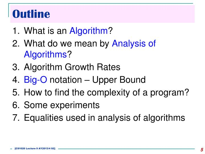algorithm analysis big o notation Big-o notation does not give a precise formulation of the cost function for a particular data size it expresses the general behaviour of the algorithm as the data size n grows very large so ignores lower order terms and constants a big-o cost function is a simple function of n n.