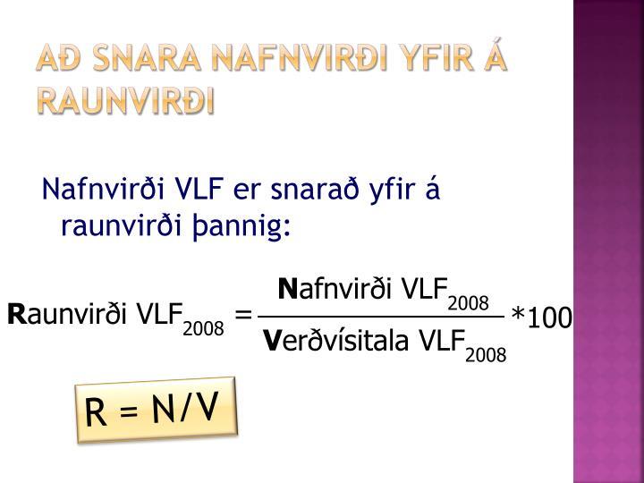 Nafnvirði VLF er snarað yfir á raunvirði þannig: