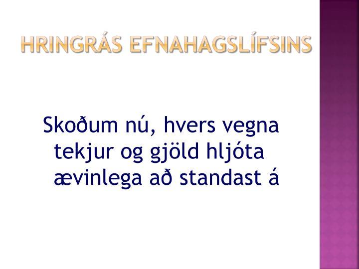 Skoðum nú, hvers vegna tekjur og gjöld hljóta ævinlega að standast á