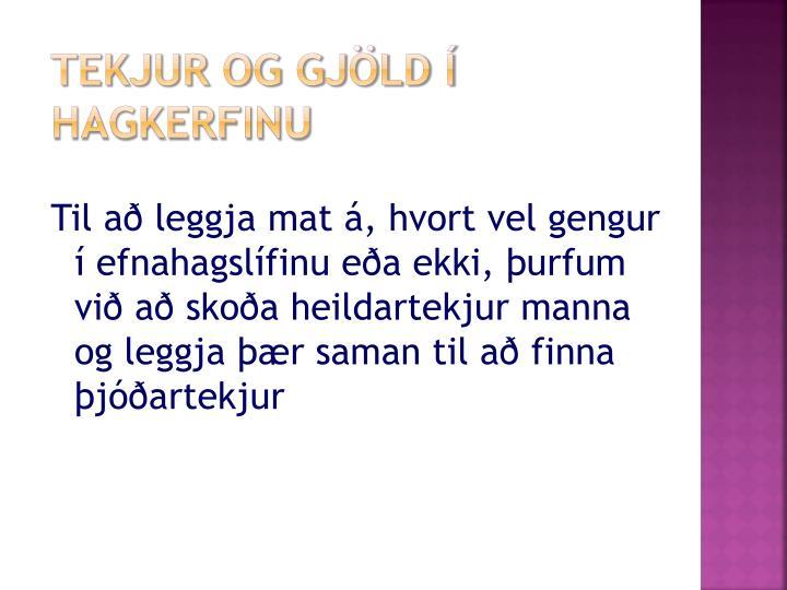 Til að leggja mat á, hvort vel gengur í efnahagslífinu eða ekki, þurfum við að skoða heildartekjur manna og leggja þær saman til að finna þjóðartekjur