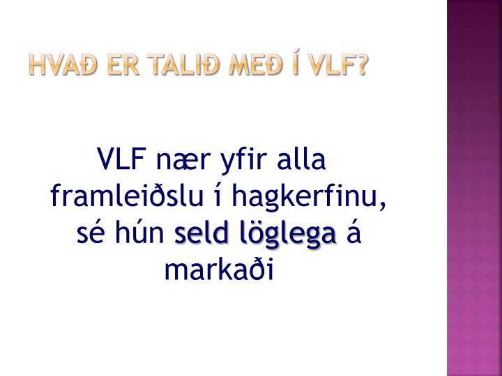 VLF nær yfir alla framleiðslu í hagkerfinu, sé hún