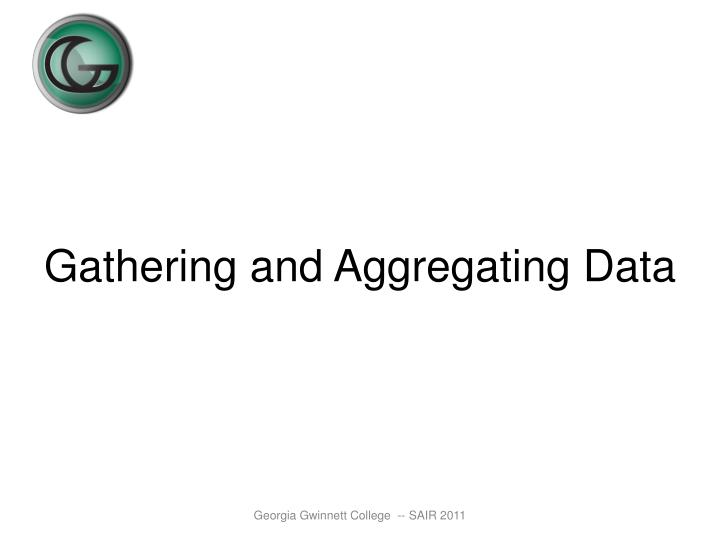 Gathering and Aggregating Data