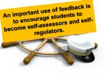 an important use of feedback is to encourage students to become self assessors and self regulators