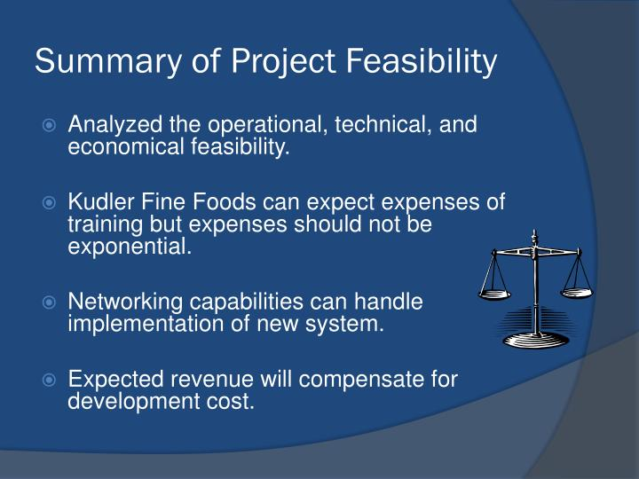 summary of project feasibility Feasibility study is an assessment of the practicality of a proposed project or system.