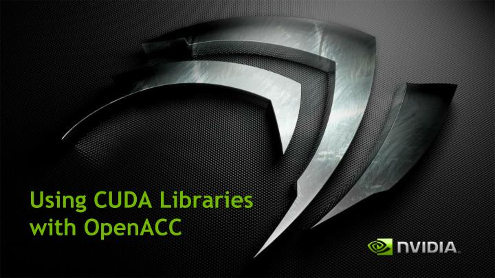 using cuda libraries with openacc n.