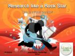 research like a rock star