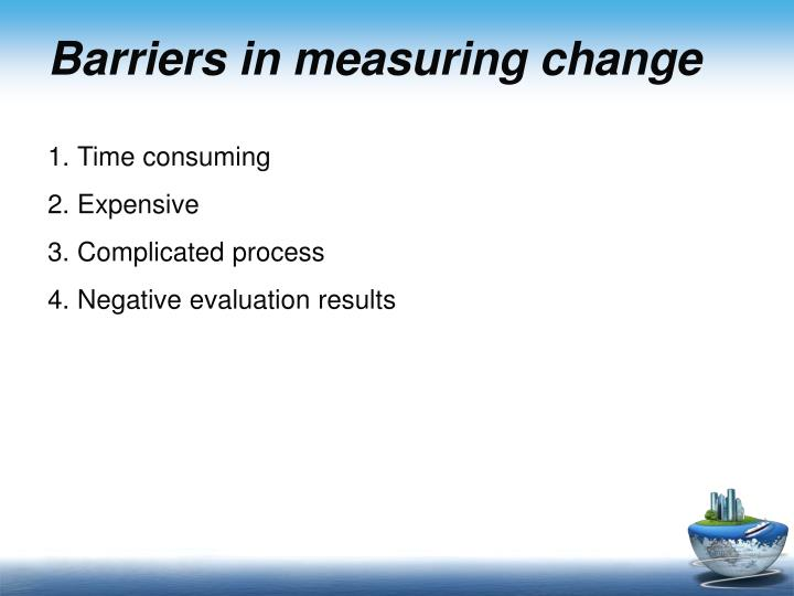 Barriers in measuring change