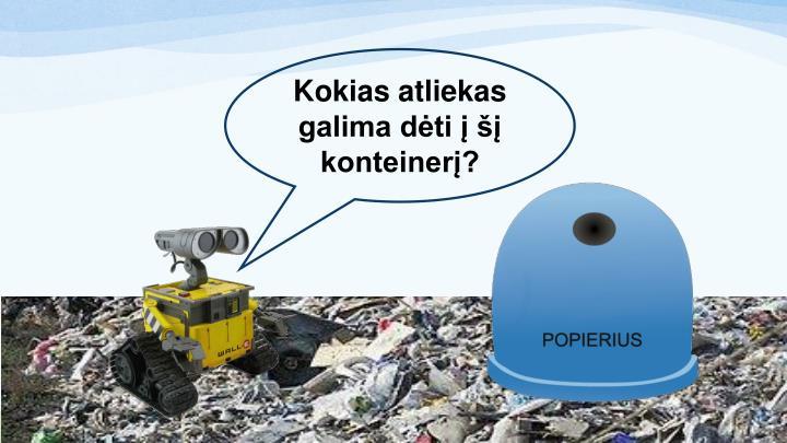Kokias atliekas galima dėti į šį konteinerį?