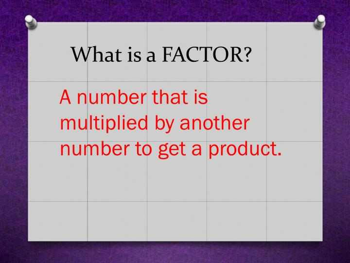 What is a factor
