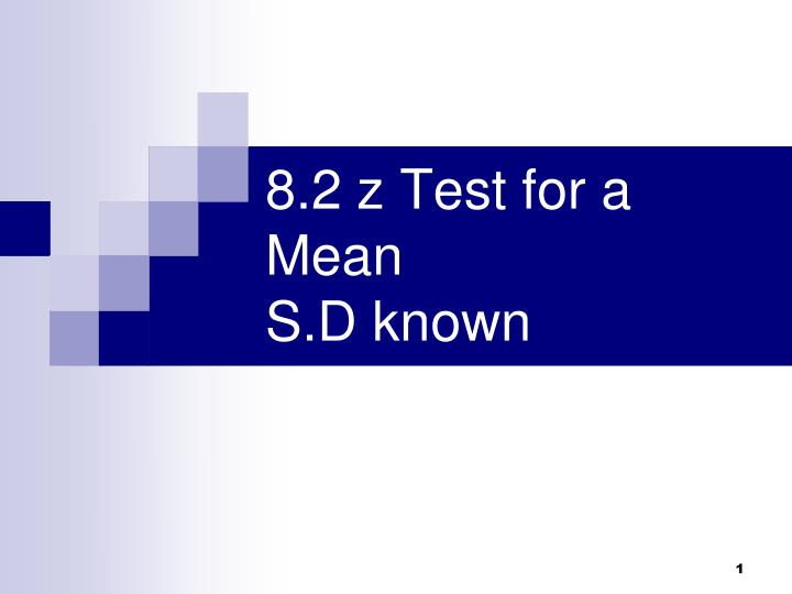 8 2 z test for a mean s d known n.