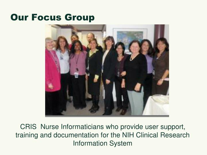 CRIS  Nurse Informaticians who provide user support, training and documentation for the NIH Clinical Research Information System