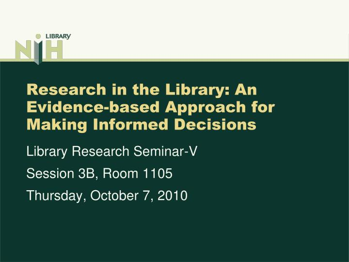 Research in the library an evidence based approach for making informed decisions