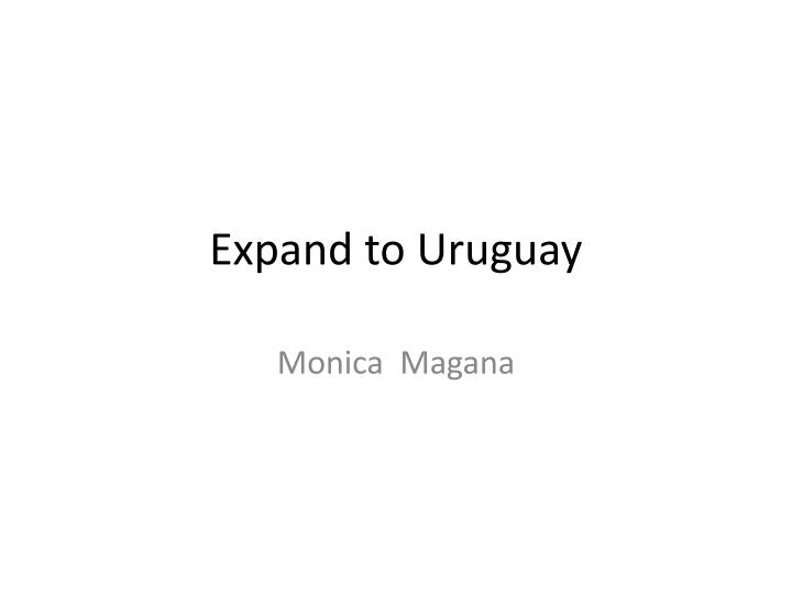 expand to uruguay n.