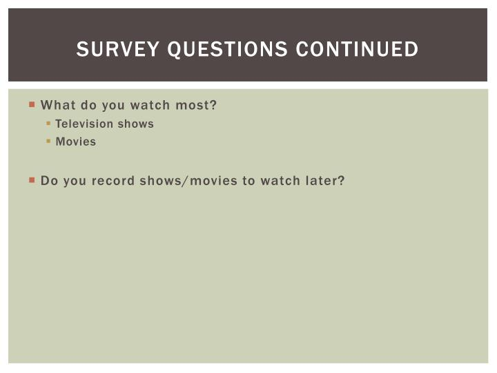 Survey questions continued