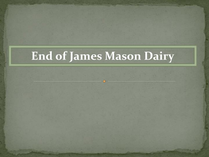 End of James Mason Dairy