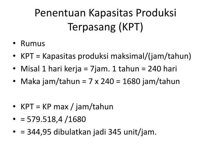 Penentuan Kapasitas Produksi Terpasang (KPT)