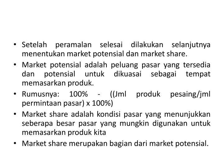 Setelah peramalan selesai dilakukan selanjutnya menentukan market potensial dan market share.