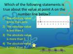 which of the following statements is true about the value at point a on the number line below