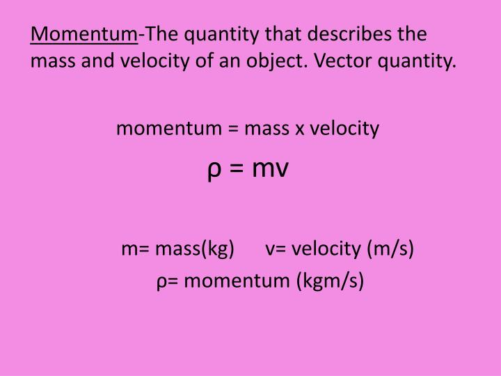 Momentum the quantity that describes the mass and velocity of an object vector quantity