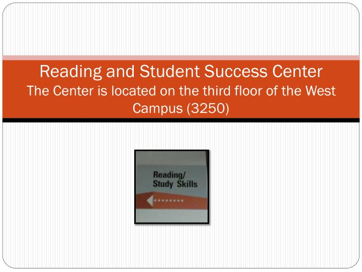 reading and student success center the center is located on the third floor of the west campus 3250 n.