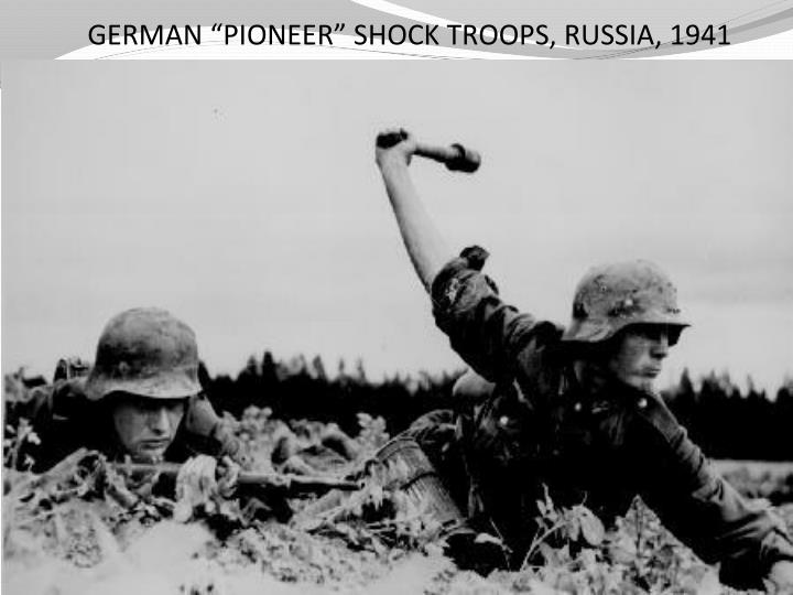 "GERMAN ""PIONEER"" SHOCK TROOPS, RUSSIA, 1941"