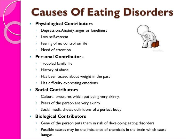cause of eating disorders eating disorders are very serious mental and physical health diseases although, contrary to popular belief, they are not started by depression or the single cause.