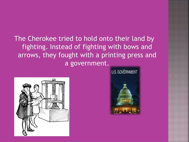 The Cherokee tried to hold onto their land by