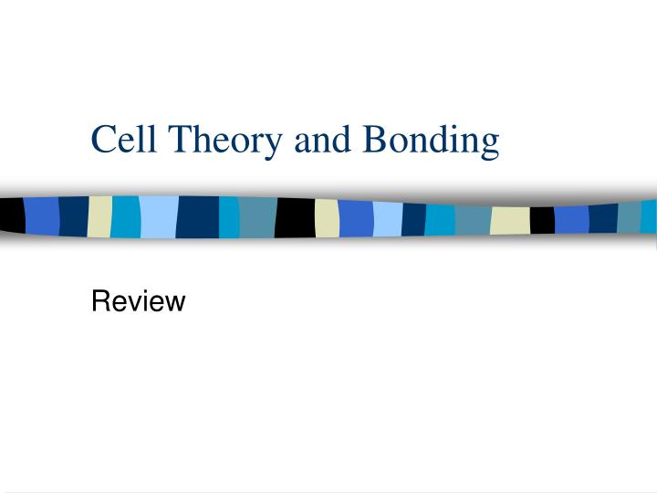 Cell theory and bonding