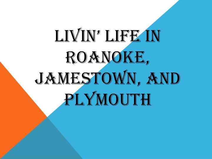 life in jamestown essay Short essay on life article shared by life is beautiful but not always easy, it has problems, too, and the challenge lies in facing them with courage, letting the beauty of life act like a balm, which makes the pain bearable, during trying times, by providing hope.