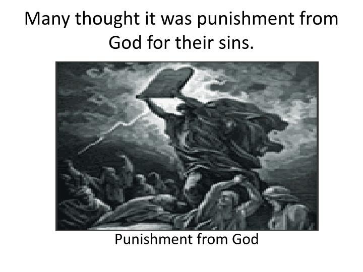 Many thought it was punishment from God for their sins.