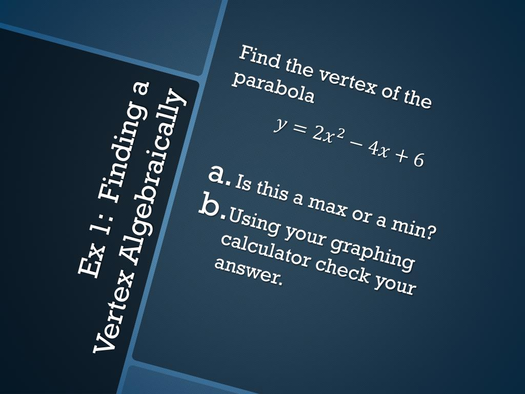 PPT - Sec 7: Finding the Max/Min of a Quadratic Equation
