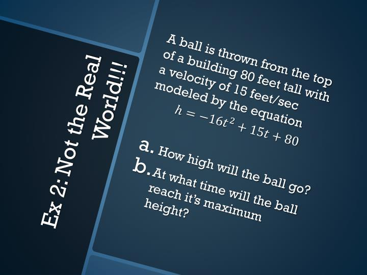 A ball is thrown from the top of a building 80 feet tall with a velocity of 15 feet/sec modeled by the equation