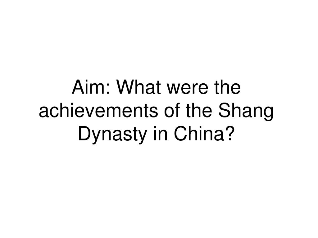 Ppt Aim What Were The Achievements Of The Shang Dynasty In China
