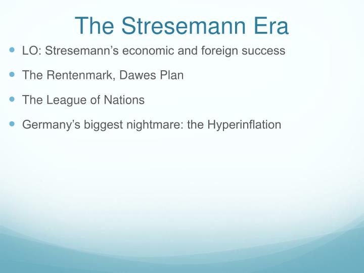 the stresemann era essay Advanced higher history watch i'm hoping for a hitler myth or volk essay as well, wouldn't mind a stresemann question.
