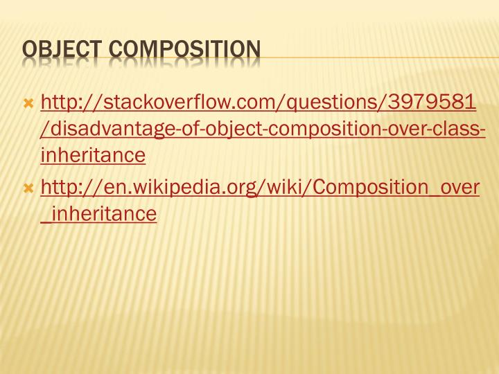 http://stackoverflow.com/questions/3979581/disadvantage-of-object-composition-over-class-inheritance