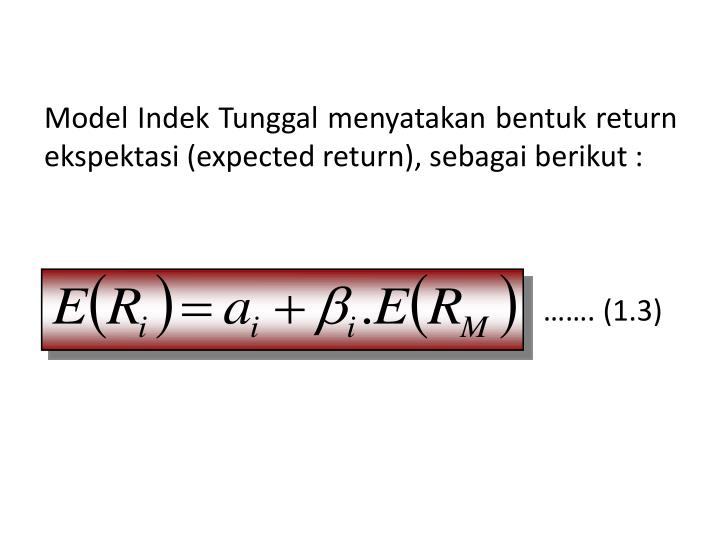 Model Indek Tunggal menyatakan bentuk return ekspektasi (expected return), sebagai berikut :