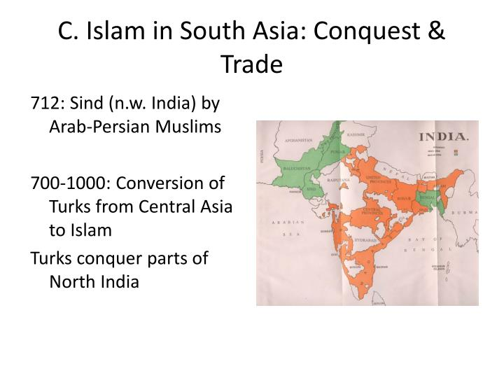C. Islam in South Asia: Conquest & Trade